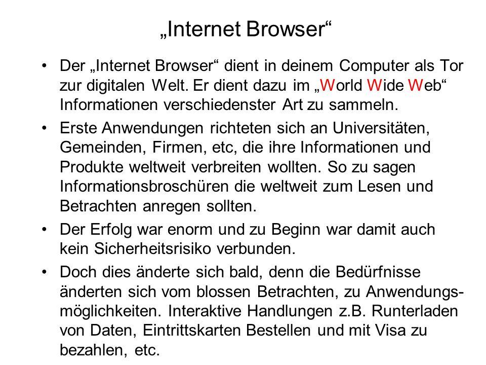 Internet Browser Der Internet Browser dient in deinem Computer als Tor zur digitalen Welt. Er dient dazu im World Wide Web Informationen verschiedenst