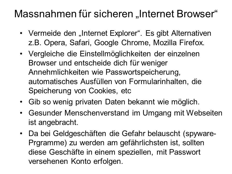 Massnahmen für sicheren Internet Browser Vermeide den Internet Explorer. Es gibt Alternativen z.B. Opera, Safari, Google Chrome, Mozilla Firefox. Verg