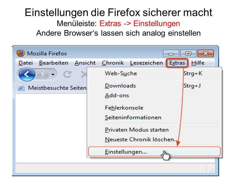 Einstellungen die Firefox sicherer macht Menüleiste: Extras -> Einstellungen Andere Browsers lassen sich analog einstellen