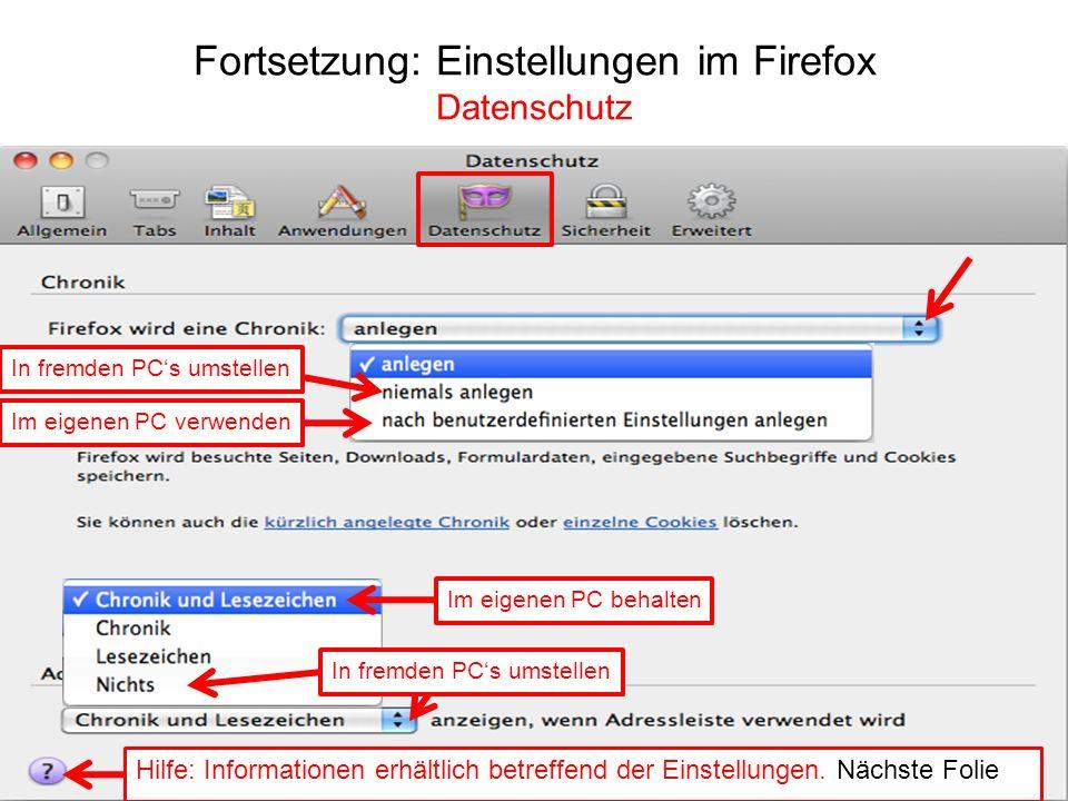 Fortsetzung: Einstellungen im Firefox Datenschutz In fremden PCs umstellen Im eigenen PC verwenden Im eigenen PC behalten Hilfe: Informationen erhältl
