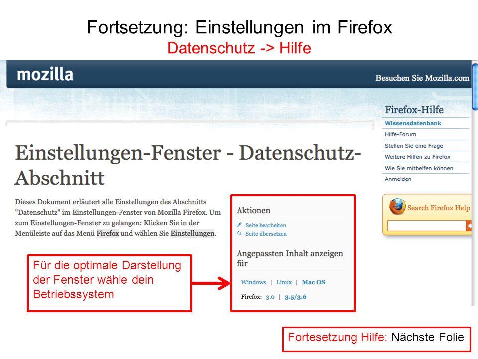 Fortsetzung: Einstellungen im Firefox Datenschutz -> Hilfe Für die optimale Darstellung der Fenster wähle dein Betriebssystem Fortesetzung Hilfe: Näch