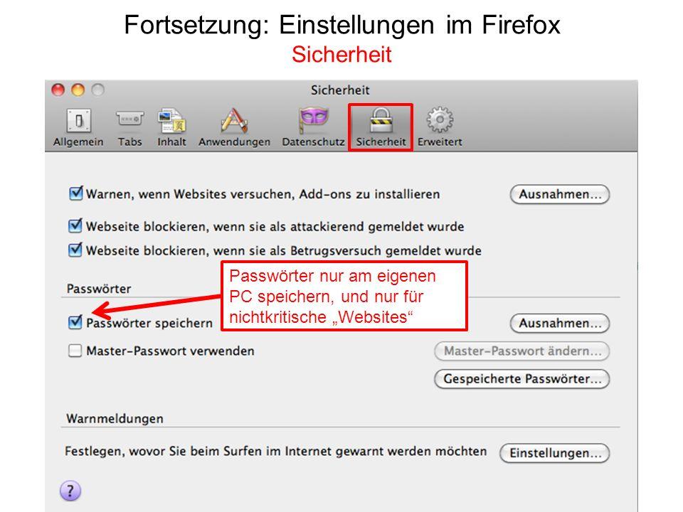 Fortsetzung: Einstellungen im Firefox Sicherheit Passwörter nur am eigenen PC speichern, und nur für nichtkritische Websites