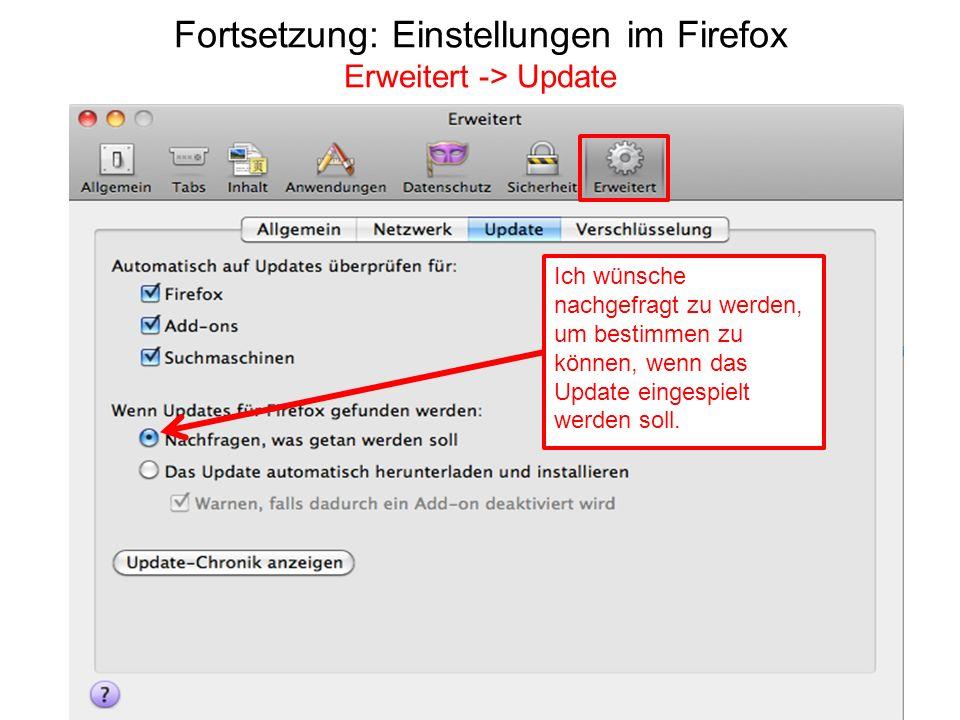 Fortsetzung: Einstellungen im Firefox Erweitert -> Update Ich wünsche nachgefragt zu werden, um bestimmen zu können, wenn das Update eingespielt werde