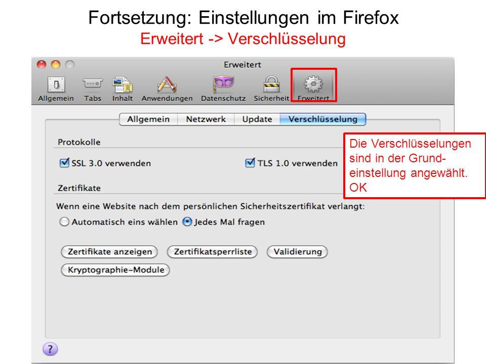 Fortsetzung: Einstellungen im Firefox Erweitert -> Verschlüsselung Die Verschlüsselungen sind in der Grund- einstellung angewählt. OK