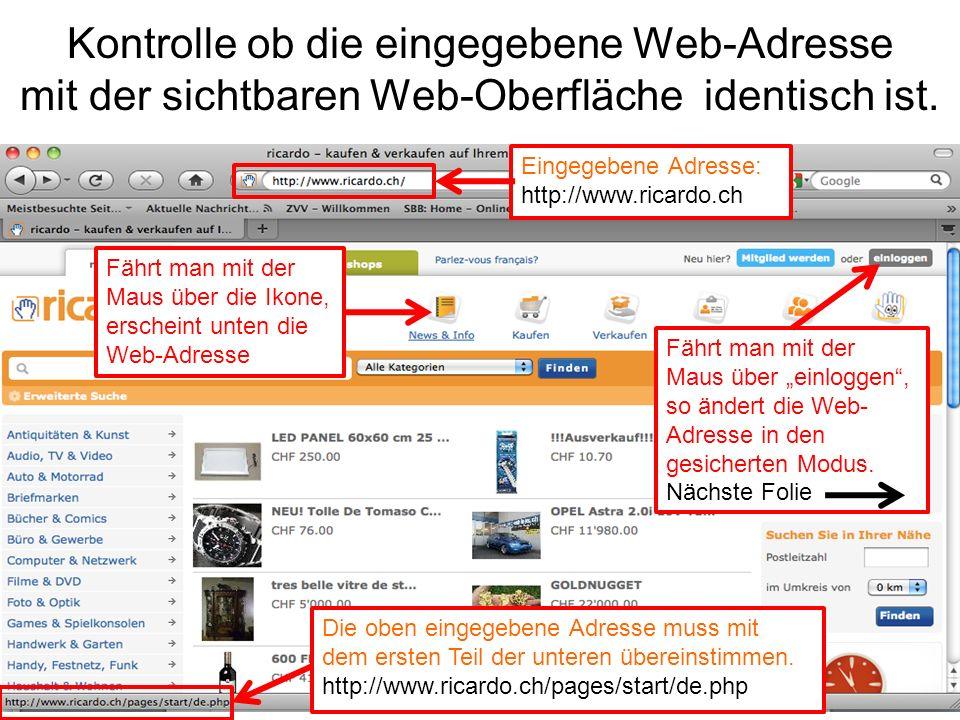 Kontrolle ob die eingegebene Web-Adresse mit der sichtbaren Web-Oberfläche identisch ist. Eingegebene Adresse: http://www.ricardo.ch Die oben eingegeb
