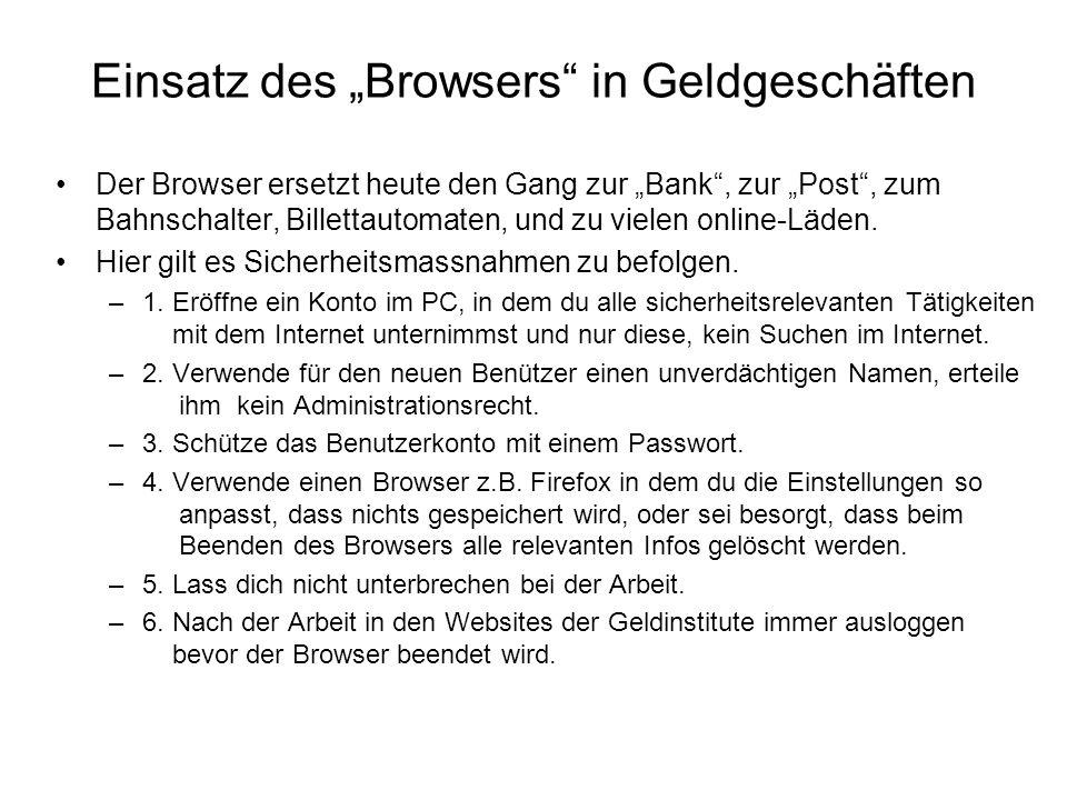 Einsatz des Browsers in Geldgeschäften Der Browser ersetzt heute den Gang zur Bank, zur Post, zum Bahnschalter, Billettautomaten, und zu vielen online