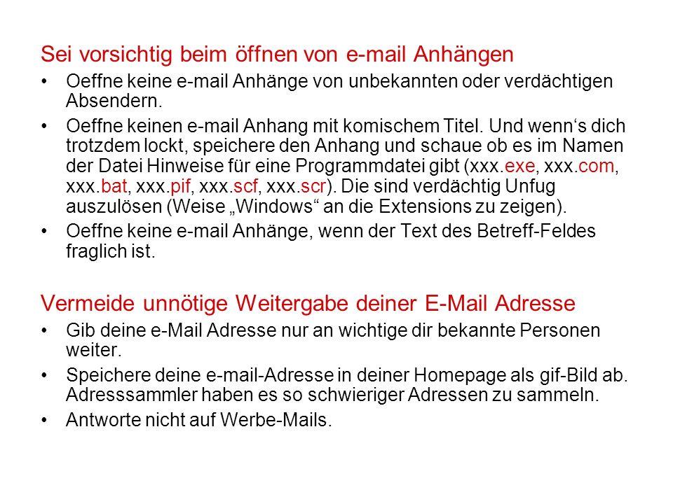 Sei vorsichtig beim öffnen von e-mail Anhängen Oeffne keine e-mail Anhänge von unbekannten oder verdächtigen Absendern. Oeffne keinen e-mail Anhang mi
