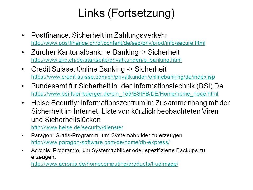 Links (Fortsetzung) Postfinance: Sicherheit im Zahlungsverkehr http://www.postfinance.ch/pf/content/de/seg/priv/prod/info/secure.html http://www.postf