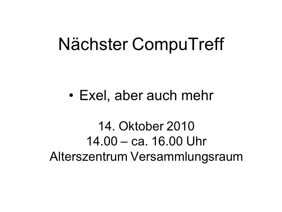Nächster CompuTreff Exel, aber auch mehr 14. Oktober 2010 14.00 – ca. 16.00 Uhr Alterszentrum Versammlungsraum