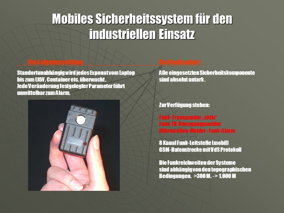 Mobiles Sicherheitssystem für den industriellen Einsatz Die AufgabenstellungDie Realisation ! Standortunabhängig wird jedes Exponat vom Laptop Alle ei