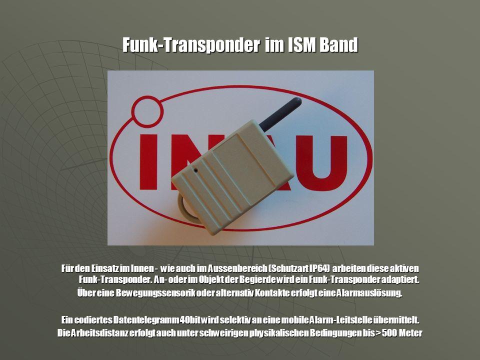 Funk-Transponder im ISM Band Für den Einsatz im Innen - wie auch im Aussenbereich (Schutzart IP64) arbeiten diese aktiven Funk-Transponder. An- oder i