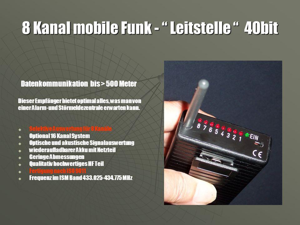 8 Kanal mobile Funk - Leitstelle 40bit Datenkommunikation bis > 500 Meter Dieser Empfänger bietet optimal alles, was man von einer Alarm-und Störmeldezentrale erwarten kann.