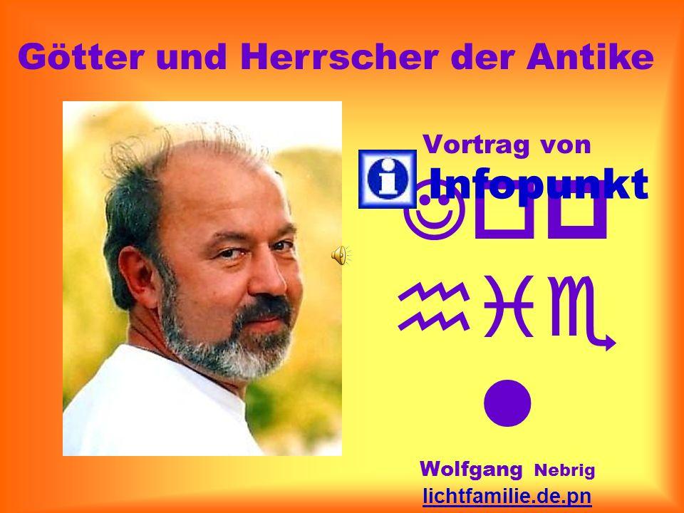 Vortrag von Jop hie l Wolfgang Nebrig lichtfamilie.de.pn info@teleboom.de 03 41 - 44 23 38 60 Infopunkt Götter und Herrscher der Antike