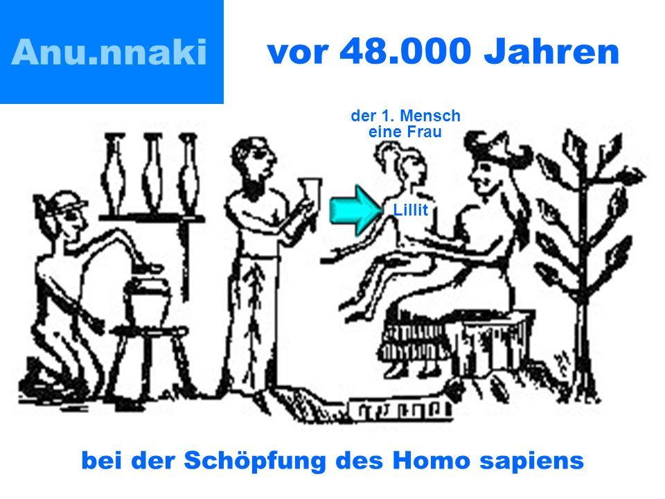 Anu.nnaki bei der Schöpfung des Homo sapiens vor 48.000 Jahren Lillit der 1. Mensch eine Frau