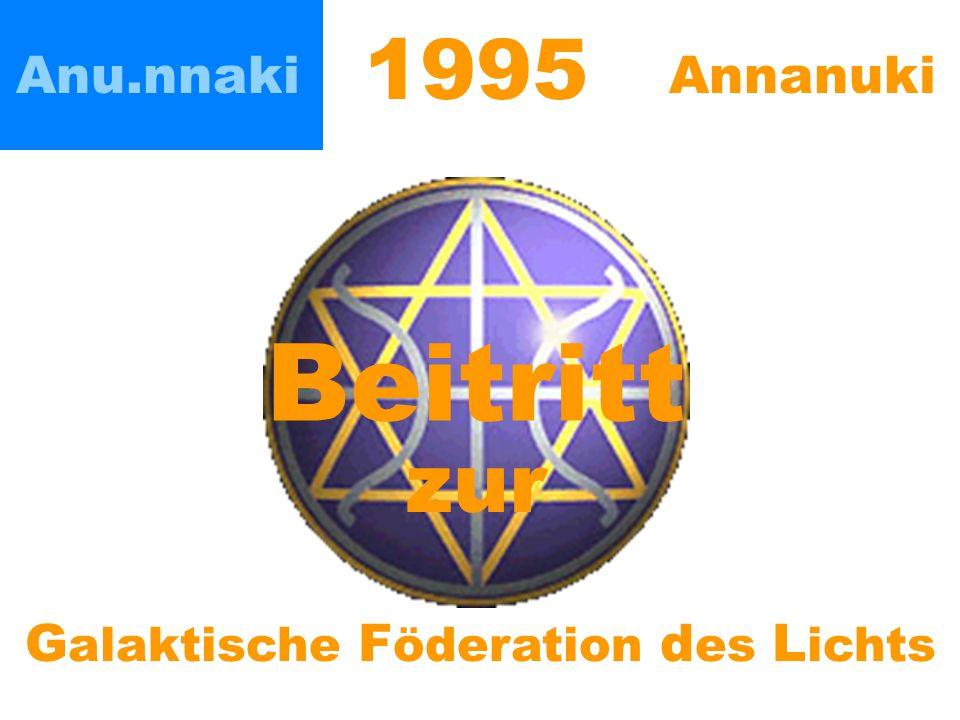 Anu.nnaki Annanuki 1995 G alaktische F öderation d es L ichts Beitritt zur