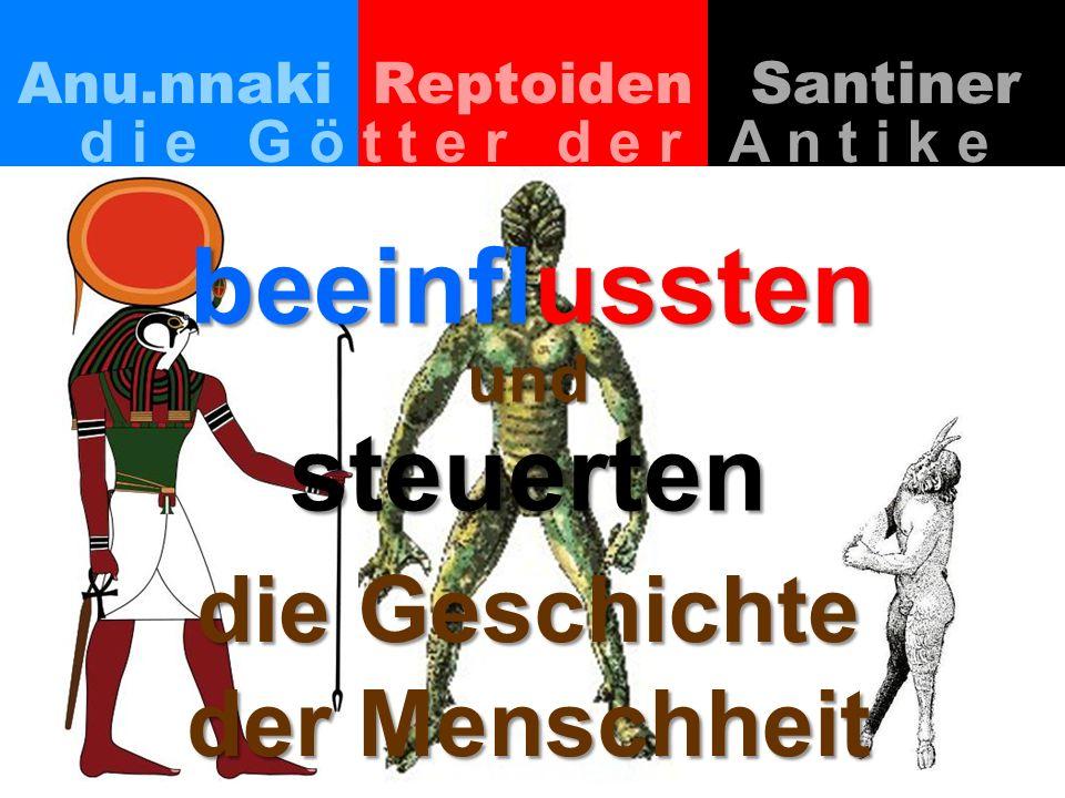 Anu.nnakiReptoiden Santiner d i e G ö t t e r d e r A n t i k e beeinflussten die Geschichte und steuerten der Menschheit