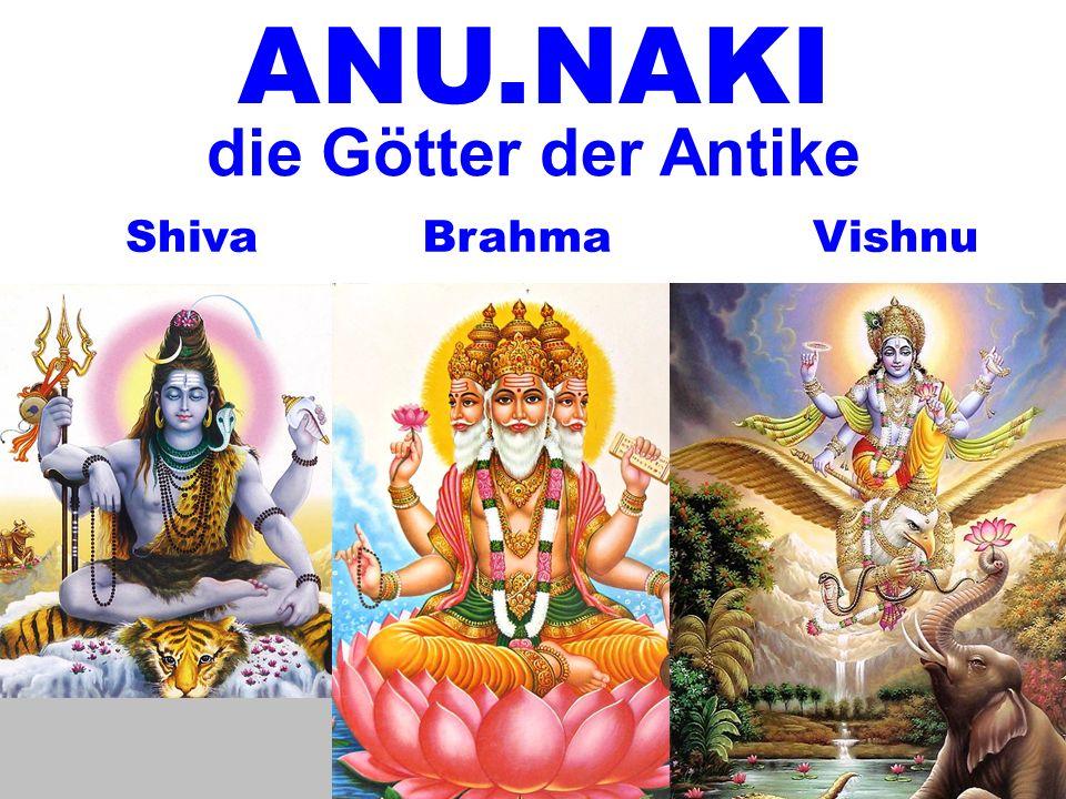 ShivaVishnuBrahma ANU.NAKI die Götter der Antike