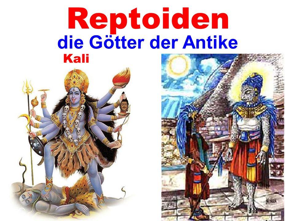 Kali Reptoiden die Götter der Antike