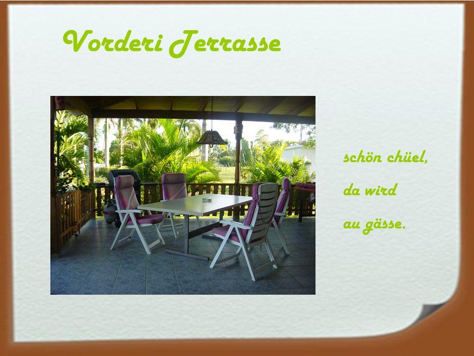 Vorderi Terrasse schön chüel, da wird au gässe.