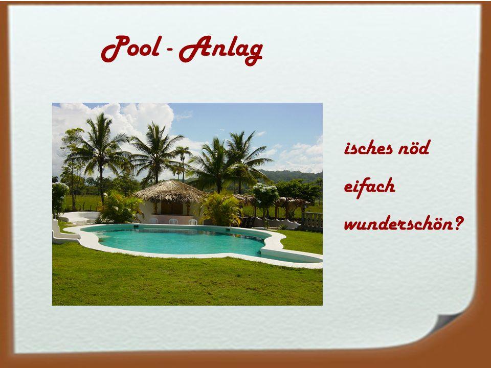 Pool - Anlag isches nöd eifach wunderschön?
