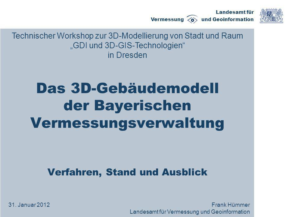 Landesamt für Vermessung und Geoinformation Beschlüsse: 3D-Gebäudemodelle werden bundesweit flächendeckend aufgebaut Das Gebäudemodell in LoD 1 soll ab dem Jahr 2013 bundesweit zur Verfügung stehen Terminierung von LoD 2 erfolgt 2013 Das AAA-Modell wird um ein 3D-Fachschema für Gebäude erweitert (ab Version 7.0) 3D-Gebäude im Liegenschaftskataster?