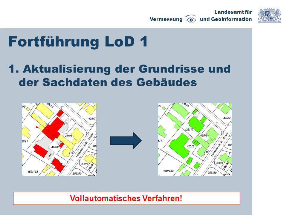 Landesamt für Vermessung und Geoinformation Fortführung LoD 1 1. Aktualisierung der Grundrisse und der Sachdaten des Gebäudes Vollautomatisches Verfah