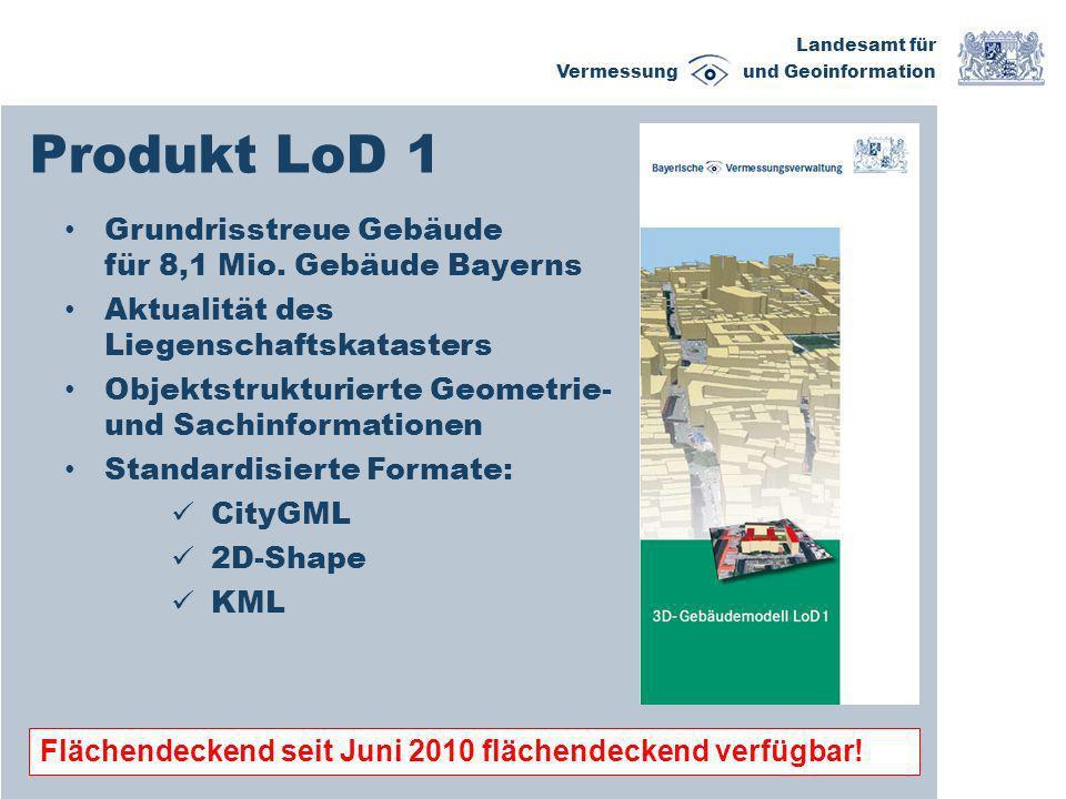 Landesamt für Vermessung und Geoinformation Produkt LoD 1 Grundrisstreue Gebäude für 8,1 Mio. Gebäude Bayerns Aktualität des Liegenschaftskatasters Ob
