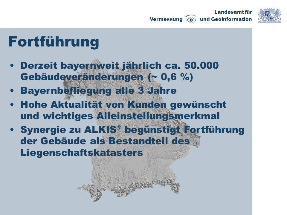 Landesamt für Vermessung und Geoinformation Fortführung Derzeit bayernweit jährlich ca. 50.000 Gebäudeveränderungen (~ 0,6 %) Bayernbefliegung alle 3