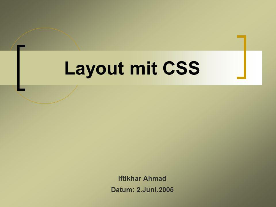 Layout mit CSS Iftikhar Ahmad Datum: 2.Juni.2005