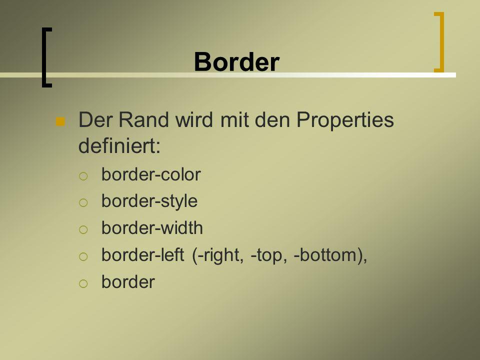Border Der Rand wird mit den Properties definiert: border-color border-style border-width border-left (-right, -top, -bottom), border