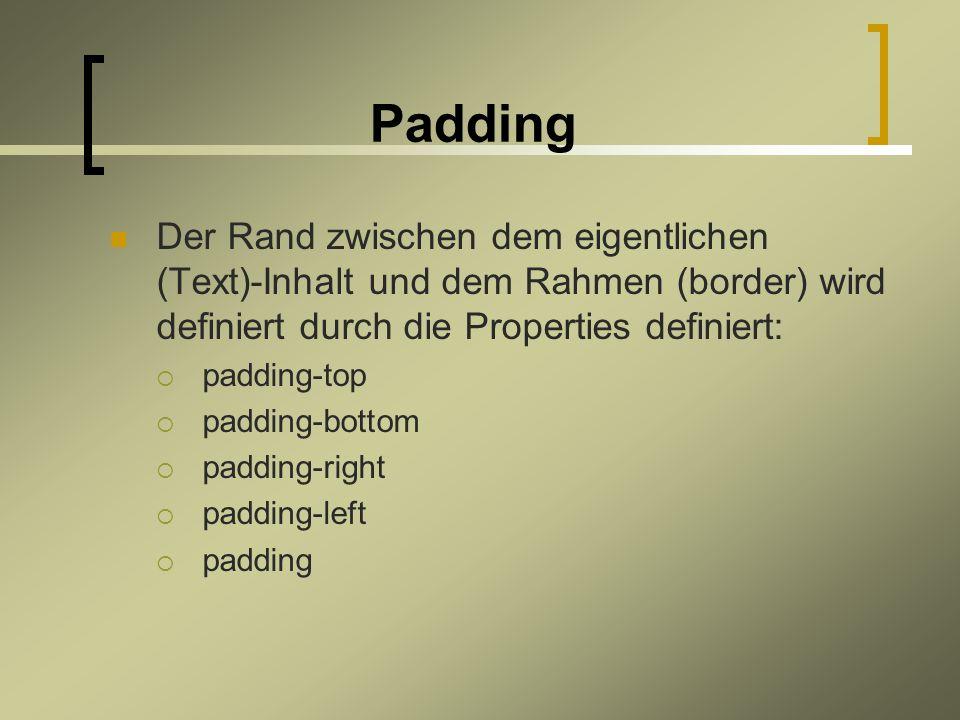 Padding Der Rand zwischen dem eigentlichen (Text)-Inhalt und dem Rahmen (border) wird definiert durch die Properties definiert: padding-top padding-bottom padding-right padding-left padding