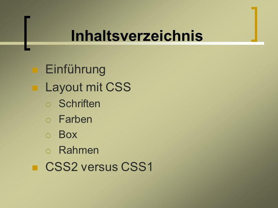 Inhaltsverzeichnis Einführung Layout mit CSS Schriften Farben Box Rahmen CSS2 versus CSS1