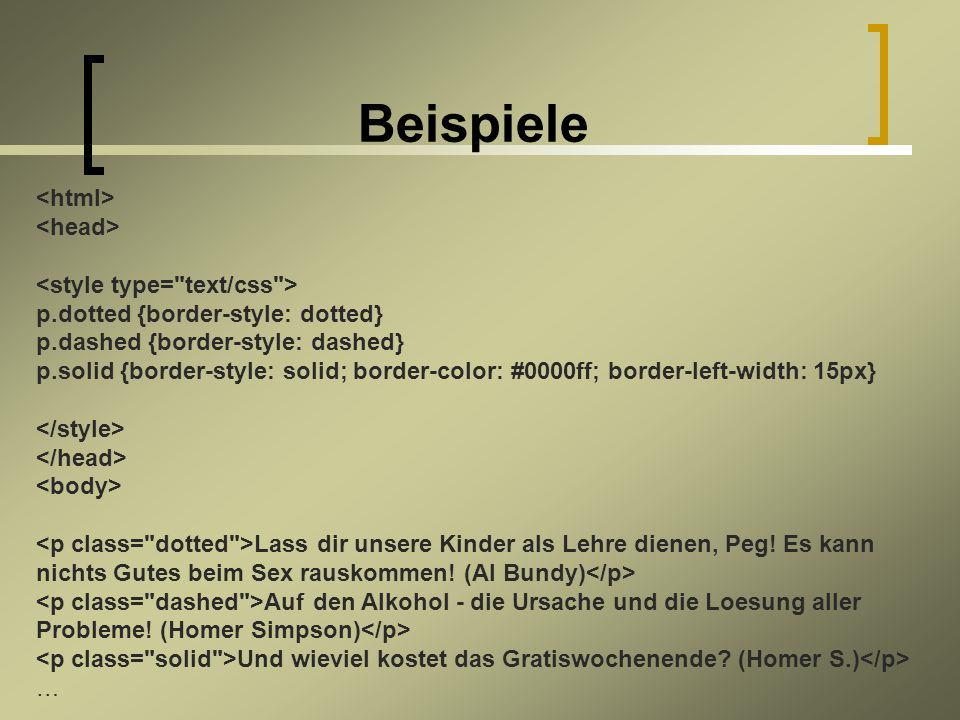 Beispiele p.dotted {border-style: dotted} p.dashed {border-style: dashed} p.solid {border-style: solid; border-color: #0000ff; border-left-width: 15px