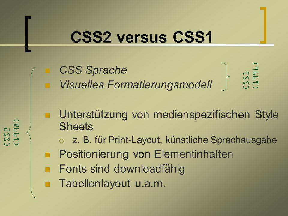 CSS2 versus CSS1 CSS Sprache Visuelles Formatierungsmodell Unterstützung von medienspezifischen Style Sheets z.