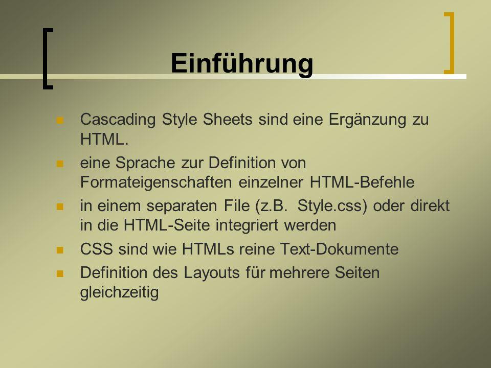 Einführung Cascading Style Sheets sind eine Ergänzung zu HTML.