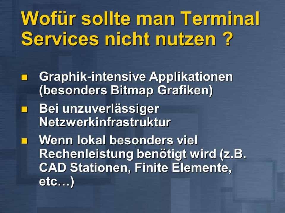 Wofür sollte man Terminal Services nicht nutzen ? Graphik-intensive Applikationen (besonders Bitmap Grafiken) Graphik-intensive Applikationen (besonde