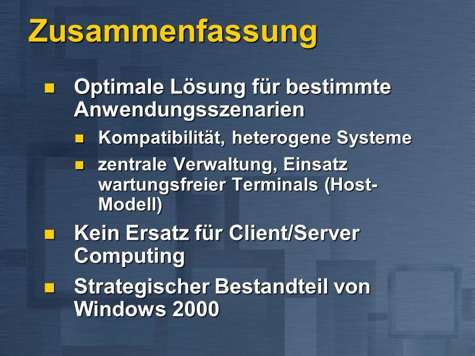 Zusammenfassung Optimale Lösung für bestimmte Anwendungsszenarien Optimale Lösung für bestimmte Anwendungsszenarien Kompatibilität, heterogene Systeme Kompatibilität, heterogene Systeme zentrale Verwaltung, Einsatz wartungsfreier Terminals (Host- Modell) zentrale Verwaltung, Einsatz wartungsfreier Terminals (Host- Modell) Kein Ersatz für Client/Server Computing Kein Ersatz für Client/Server Computing Strategischer Bestandteil von Windows 2000 Strategischer Bestandteil von Windows 2000