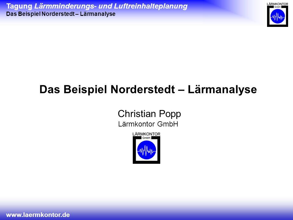 Tagung Lärmminderungs- und Luftreinhalteplanung Das Beispiel Norderstedt – Lärmanalyse www.laermkontor.de Das Beispiel Norderstedt – Lärmanalyse Christian Popp Lärmkontor GmbH
