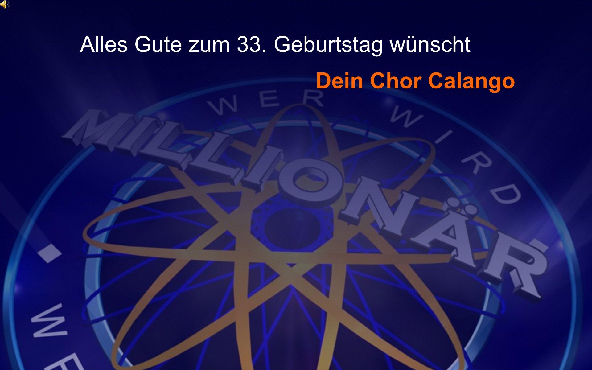 Alles Gute zum 33. Geburtstag wünscht Dein Chor Calango