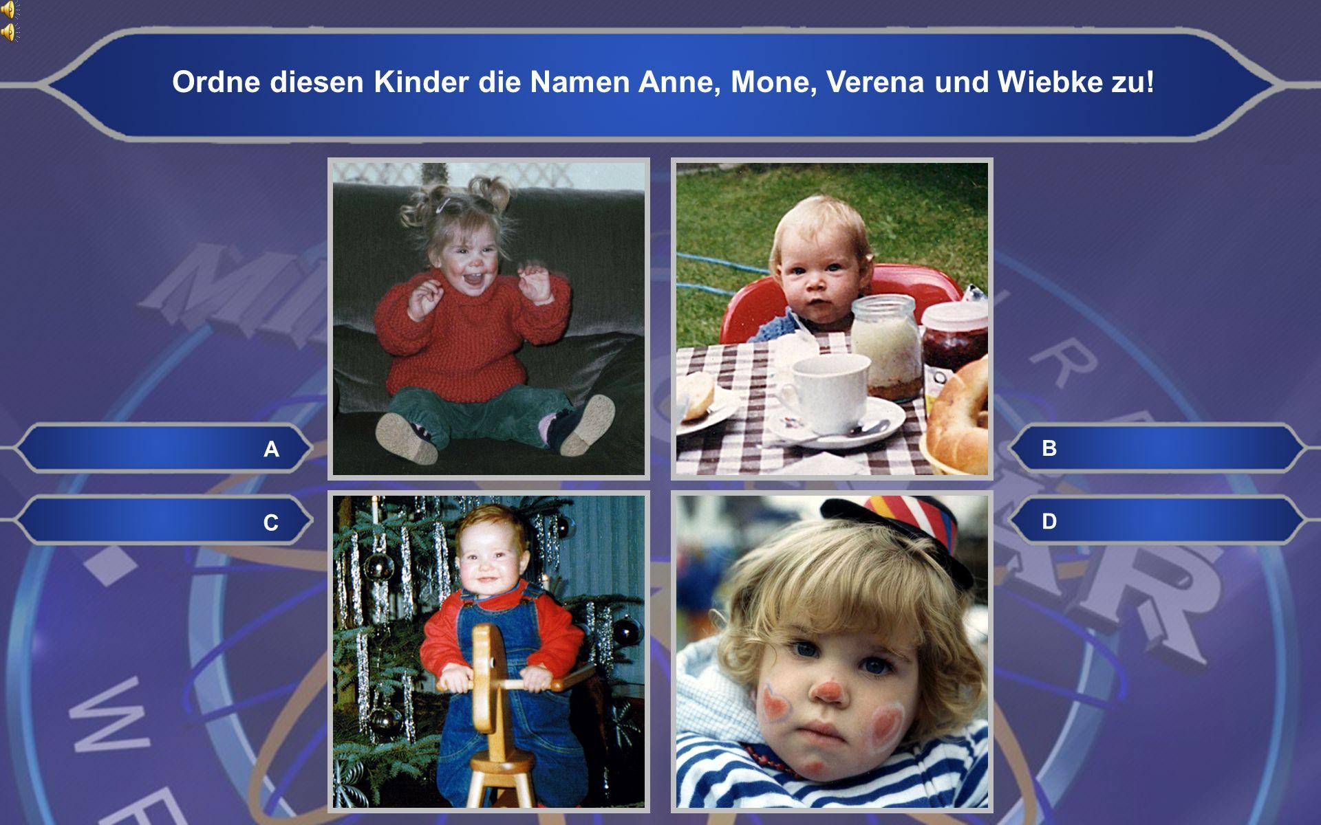 A: Mone B: Wiebke D: Anne C: Verena Ordne diesen Kinder die Namen Anne, Mone, Verena und Wiebke zu!