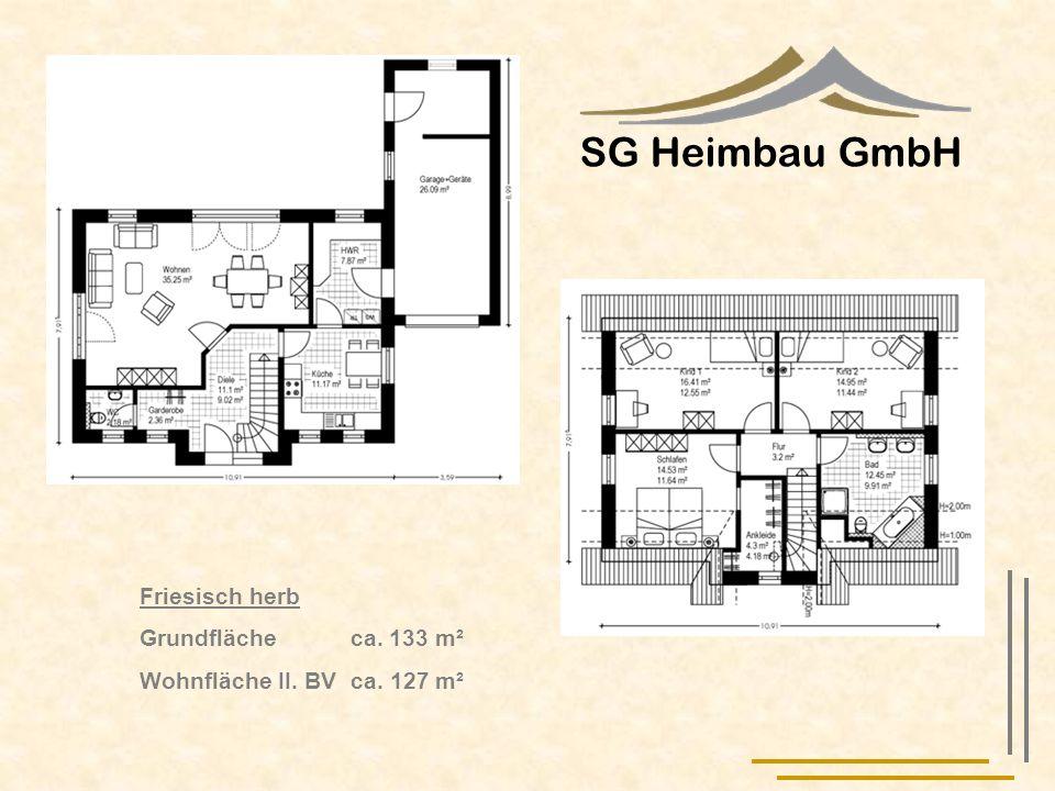 SG Heimbau GmbH Friesisch herb Grundfläche ca. 133 m² Wohnfläche II. BV ca. 127 m²