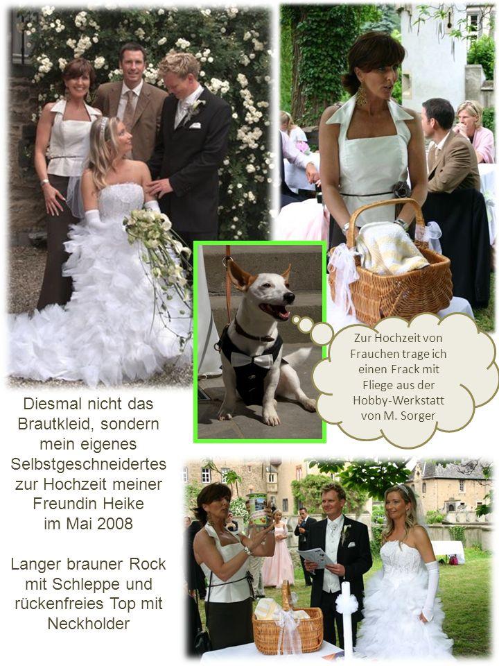 Diesmal nicht das Brautkleid, sondern mein eigenes Selbstgeschneidertes zur Hochzeit meiner Freundin Heike im Mai 2008 Langer brauner Rock mit Schlepp
