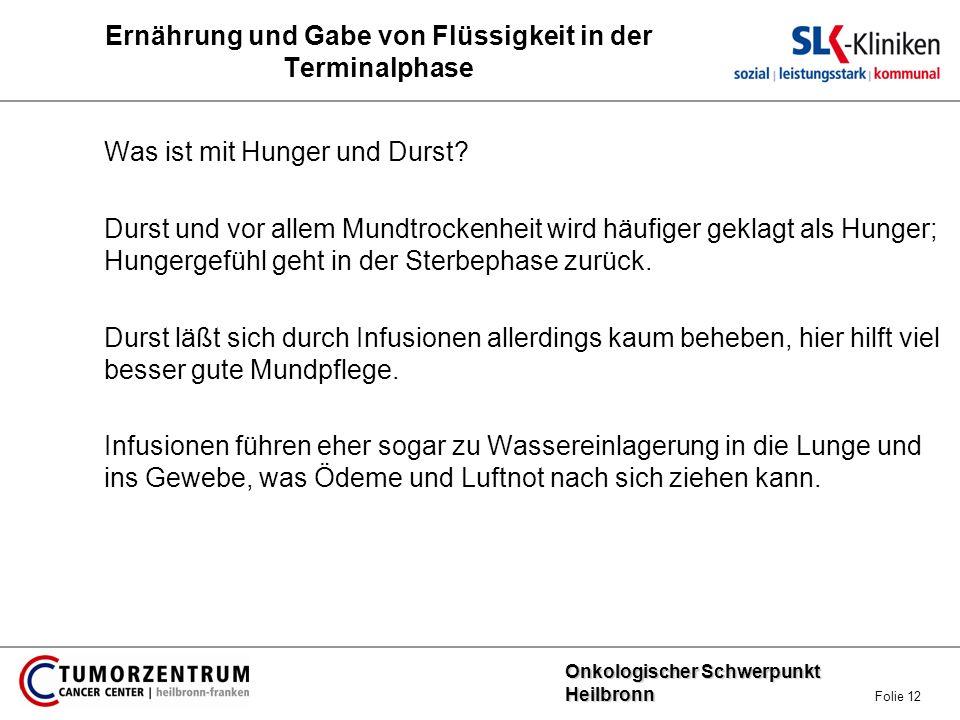 Onkologischer Schwerpunkt Heilbronn Onkologischer Schwerpunkt Heilbronn Folie 12 Ernährung und Gabe von Flüssigkeit in der Terminalphase Was ist mit H