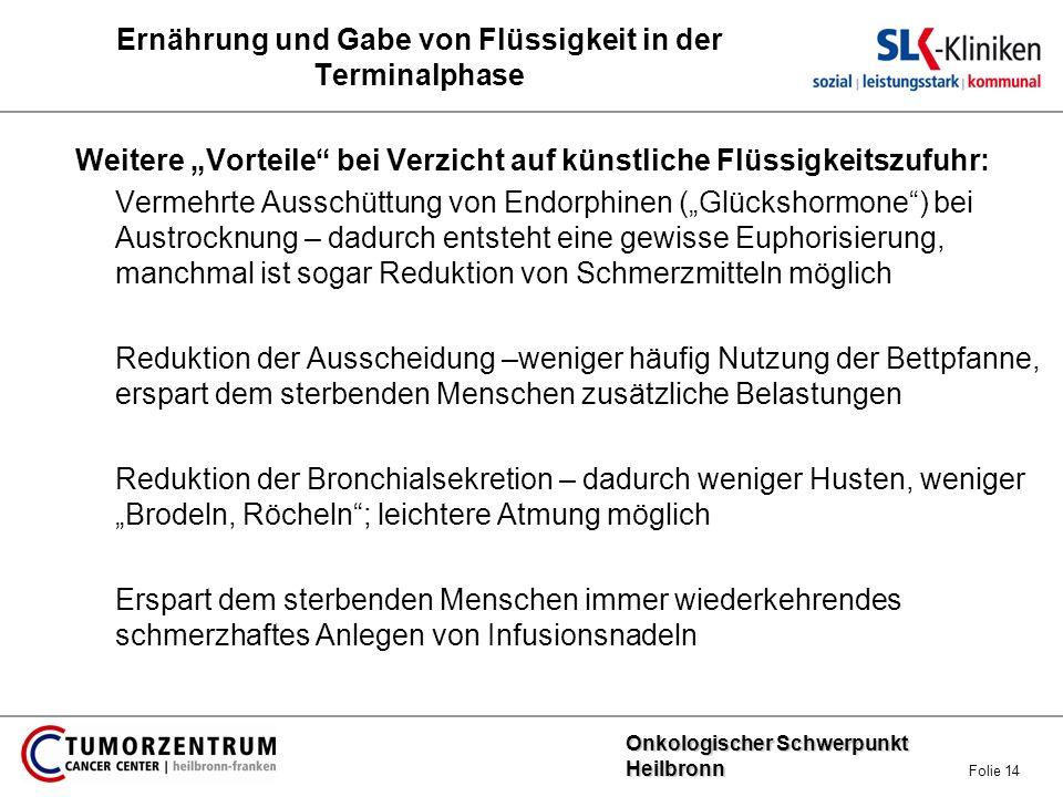 Onkologischer Schwerpunkt Heilbronn Onkologischer Schwerpunkt Heilbronn Folie 14 Ernährung und Gabe von Flüssigkeit in der Terminalphase Weitere Vorte