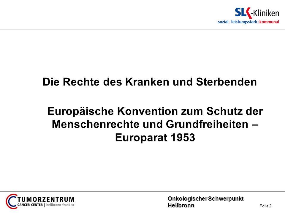Onkologischer Schwerpunkt Heilbronn Onkologischer Schwerpunkt Heilbronn Folie 2 Die Rechte des Kranken und Sterbenden Europäische Konvention zum Schut