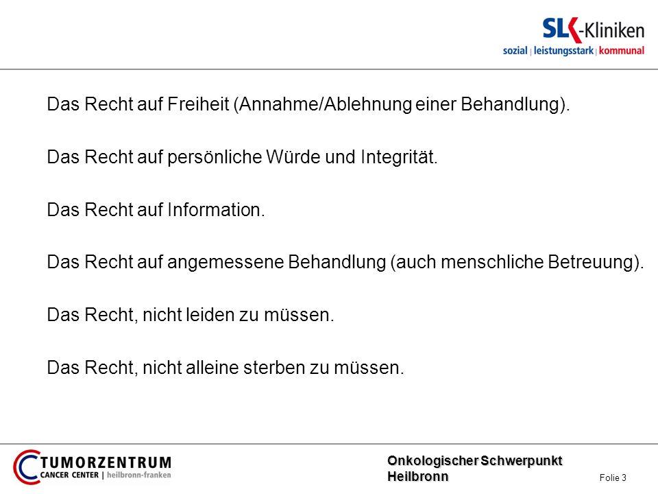 Onkologischer Schwerpunkt Heilbronn Onkologischer Schwerpunkt Heilbronn Folie 3 Das Recht auf Freiheit (Annahme/Ablehnung einer Behandlung). Das Recht