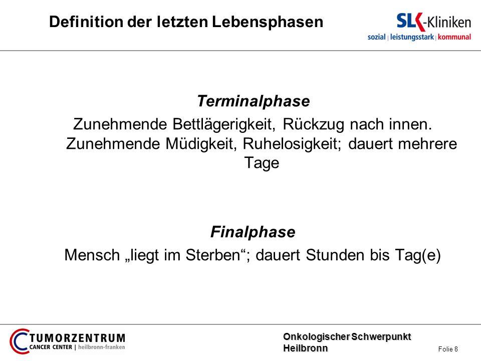 Onkologischer Schwerpunkt Heilbronn Onkologischer Schwerpunkt Heilbronn Folie 8 Definition der letzten Lebensphasen Terminalphase Zunehmende Bettläger