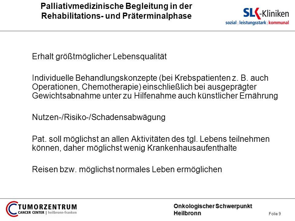 Onkologischer Schwerpunkt Heilbronn Onkologischer Schwerpunkt Heilbronn Folie 9 Palliativmedizinische Begleitung in der Rehabilitations- und Prätermin