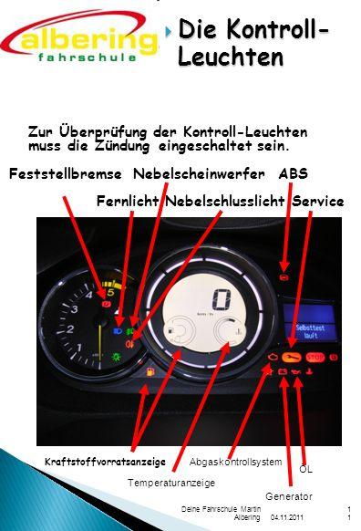 04.11.2011 Deine Fahrschule Martin Albering11 Die Kontroll- Leuchten Die Kontroll- Leuchten Zur Überprüfung der Kontroll-Leuchten muss die Zündung eingeschaltet sein.