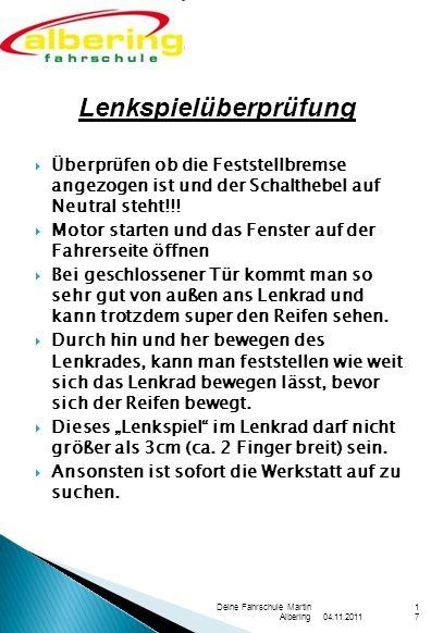04.11.2011 Deine Fahrschule Martin Albering17 Überprüfen ob die Feststellbremse angezogen ist und der Schalthebel auf Neutral steht!!.